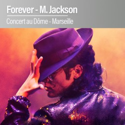 Concert FOREVER Michael Jackson - Jeudi 06 Février 2020